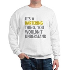 Its A Bartering Thing Sweatshirt