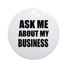 Ask me about my Business Ornament (Round)