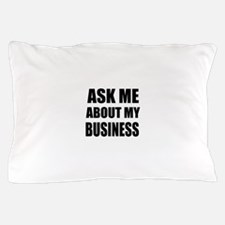 Ask me about my Business Pillow Case