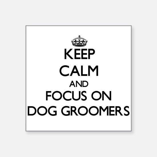 Keep Calm and focus on Dog Groomers Sticker