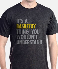 Its A Basketry Thing T-Shirt