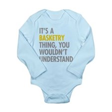 Its A Basketry Thing Long Sleeve Infant Bodysuit