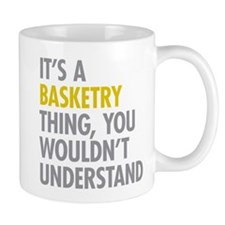 Its A Basketry Thing Mug