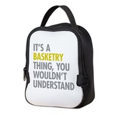 Its A Basketry Thing Neoprene Lunch Bag