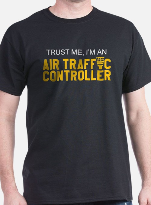 Trust Me, I'm An Air Traffic Controller T-Shirt