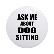 Ask me about Dog sitting Ornament (Round)