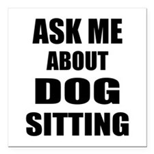 """Ask me about Dog sitting Square Car Magnet 3"""" x 3"""""""
