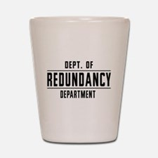 Dept. Of REDUNDANCY Department Shot Glass