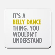 Its A Belly Dance Thing Mousepad