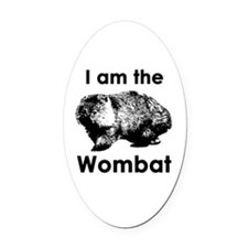 I am the Wombat  Oval Car Magnet