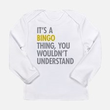 Its A Bingo Thing Long Sleeve Infant T-Shirt