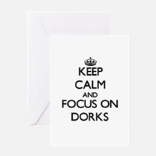 Keep Calm and focus on Dorks Greeting Cards