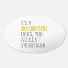 Its A Biochemistry Thing Sticker (Oval)