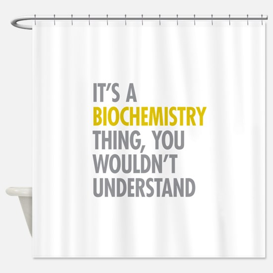 Its A Biochemistry Thing Shower Curtain