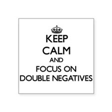Keep Calm and focus on Double Negatives Sticker