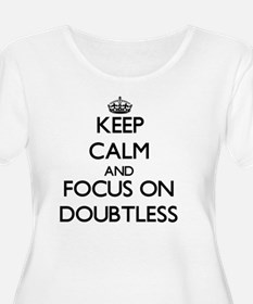 Keep Calm and focus on Doubtless Plus Size T-Shirt