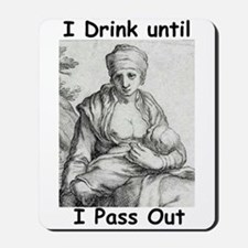 I Drink Until I Pass Out Mousepad