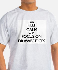 Keep Calm and focus on Drawbridges T-Shirt