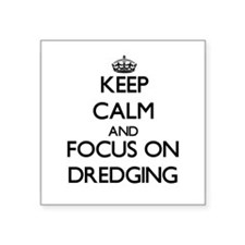 Keep Calm and focus on Dredging Sticker