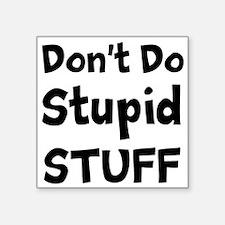 Dont Do Stupid Stuff Sticker