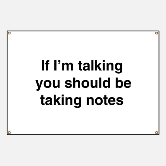 You should be taking notes Banner