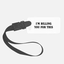 I'm billing you for this Luggage Tag