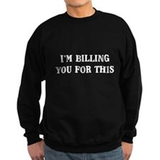 I'm billing you for this Sweatshirt