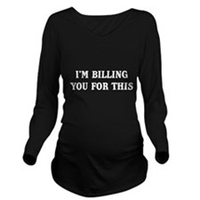 I'm billing you for this Long Sleeve Maternity T-S