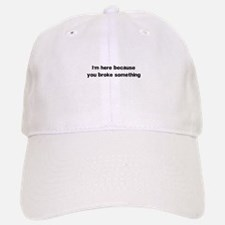 Here because you broke something Baseball Baseball Baseball Cap
