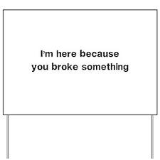 Here because you broke something Yard Sign
