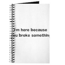 Here because you broke something Journal