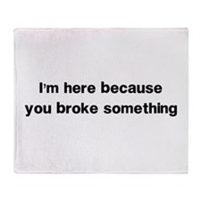 Here because you broke something Throw Blanket