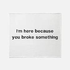 Here because you broke something Throw Blanket