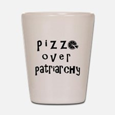 Pizza Over Patriarchy Shot Glass