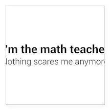 "Math teacher nothing scares Square Car Magnet 3"" x"