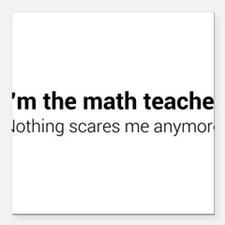 "Math teacher nothing scares Square Car Magnet 3"" x"