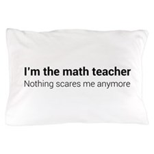 Math teacher nothing scares Pillow Case
