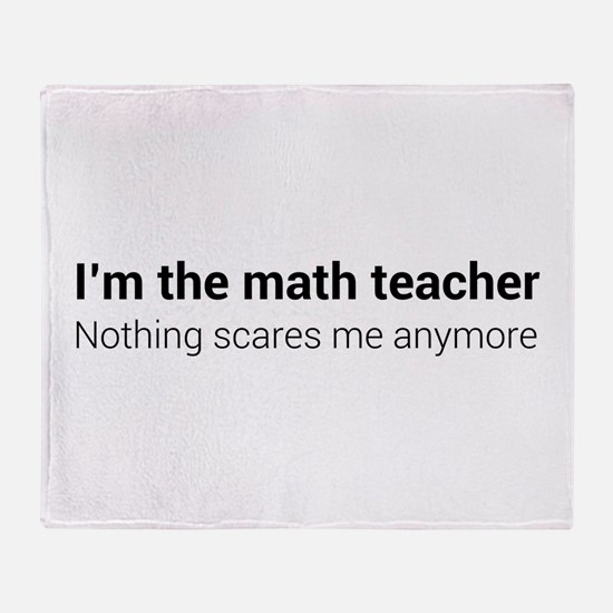 Math teacher nothing scares Throw Blanket