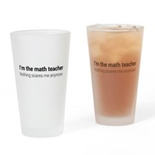 Math teacher nothing scares Drinking Glass
