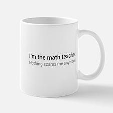 Math teacher nothing scares Mugs