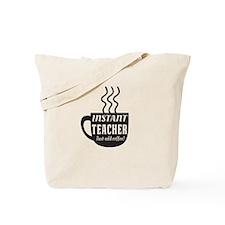 Instant teacher add coffee Tote Bag