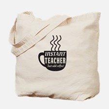 Instant teacher add coffee Tote Bag