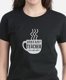 Instant teacher add coffee T-Shirt