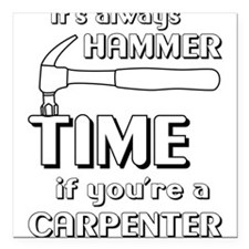 "Hammer time carpenter Square Car Magnet 3"" x 3"""