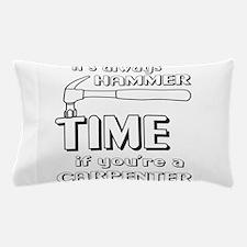 Hammer time carpenter Pillow Case