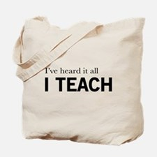I've heard it all I teach Tote Bag