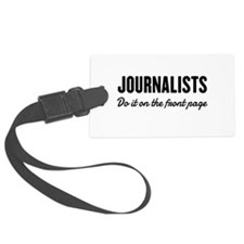Journalists do it front page Luggage Tag