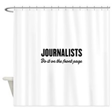 Journalists do it front page Shower Curtain