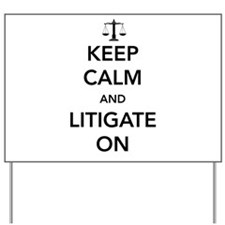 Keep calm and litigate on Yard Sign