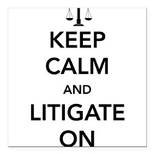"""Keep calm and litigate on Square Car Magnet 3"""" x 3"""